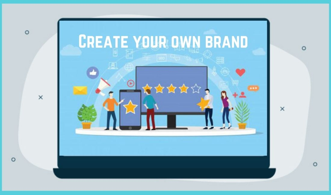 Create your own brand